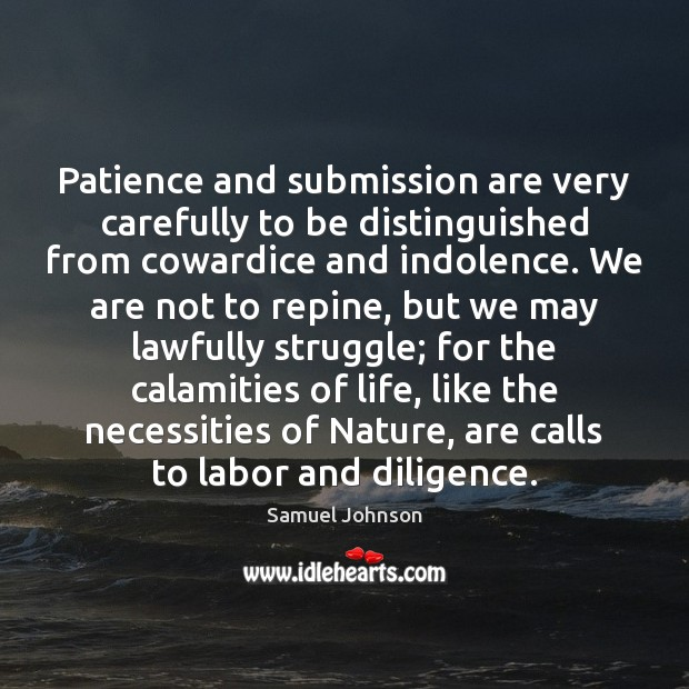 Patience and submission are very carefully to be distinguished from cowardice and Image