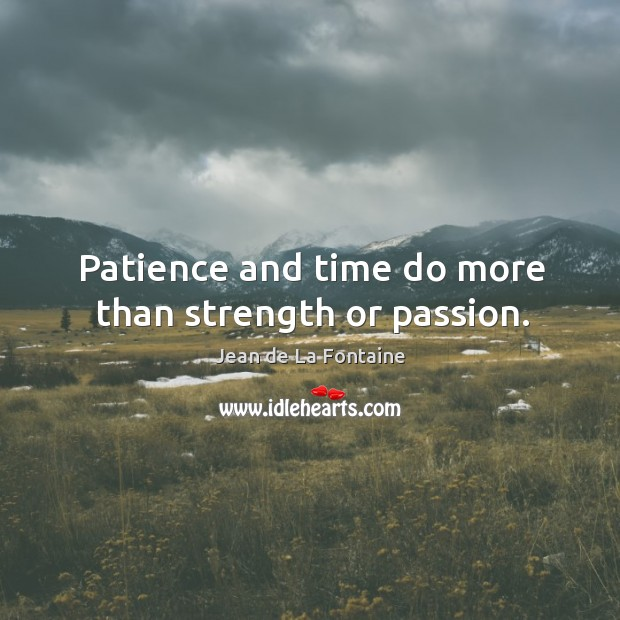 Patience and time do more than strength or passion. Image