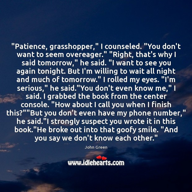 """Image, """"Patience, grasshopper,"""" I counseled. """"You don't want to seem overeager."""" """"Right, that's"""