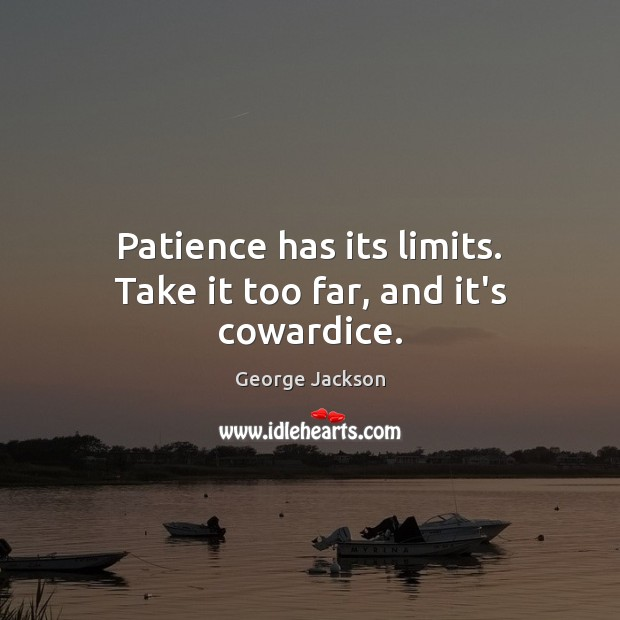 Image, Patience has its limits. Take it too far, and it's cowardice.