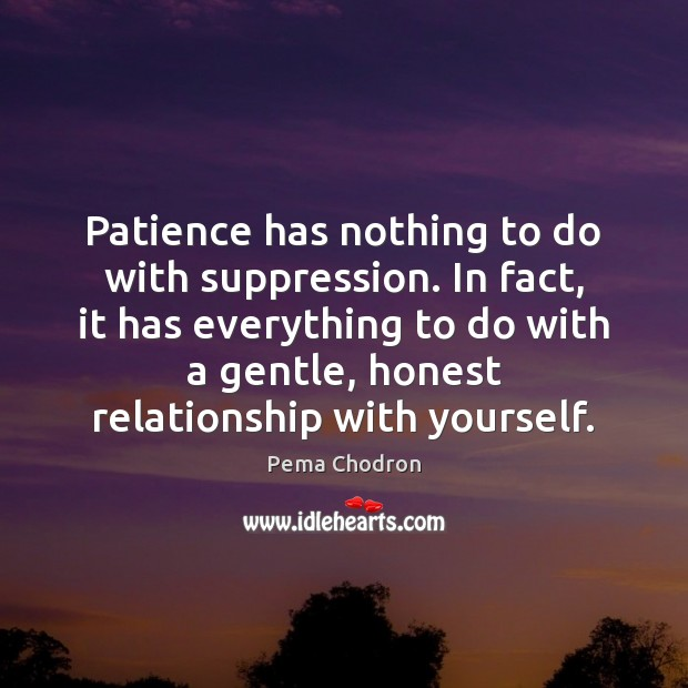 Image, Patience has nothing to do with suppression. In fact, it has everything