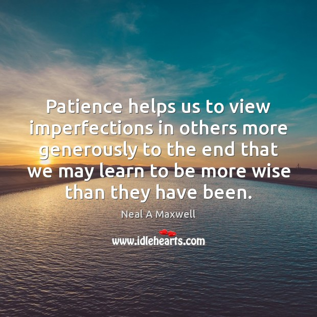 Image, Patience helps us to view imperfections in others more generously to the