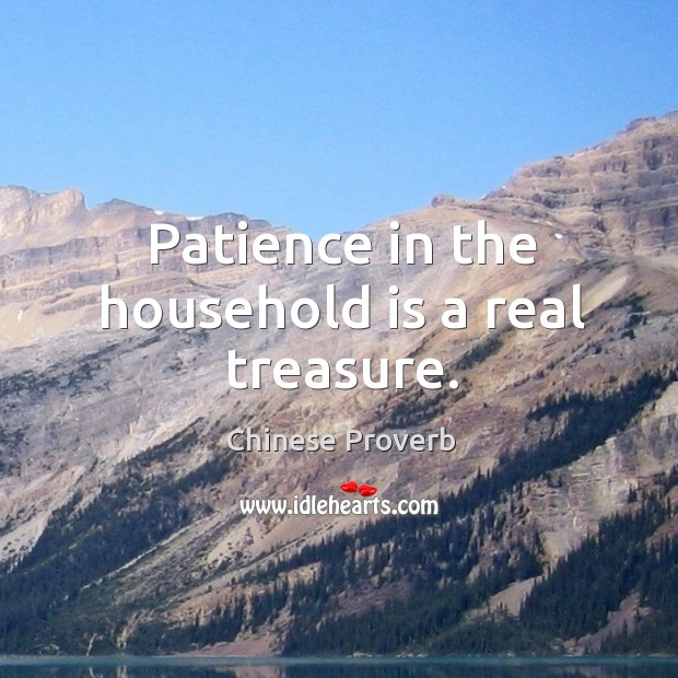 Image, Patience in the household is a real treasure.