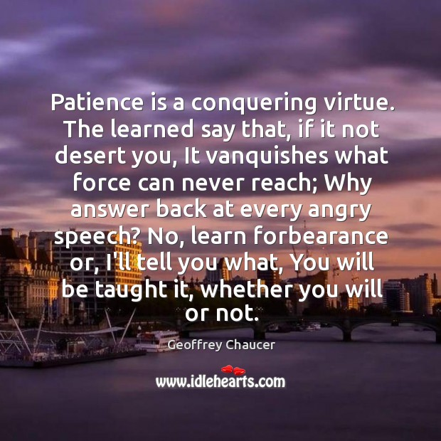 Patience is a conquering virtue. The learned say that, if it not Image