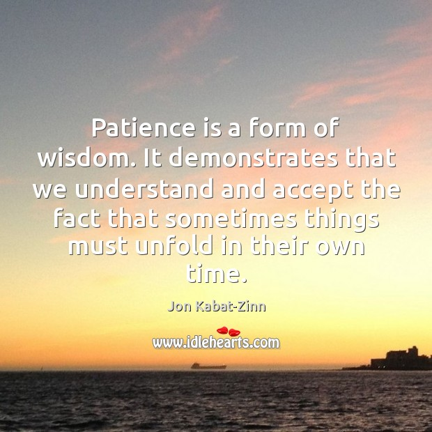 Patience is a form of wisdom. It demonstrates that we understand and Patience Quotes Image