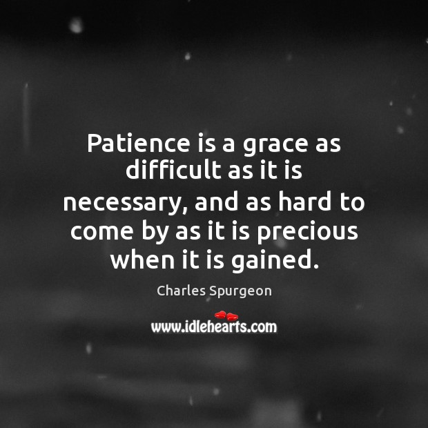 Patience is a grace as difficult as it is necessary, and as Charles Spurgeon Picture Quote