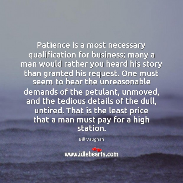 Patience is a most necessary qualification for business; many a man would Patience Quotes Image