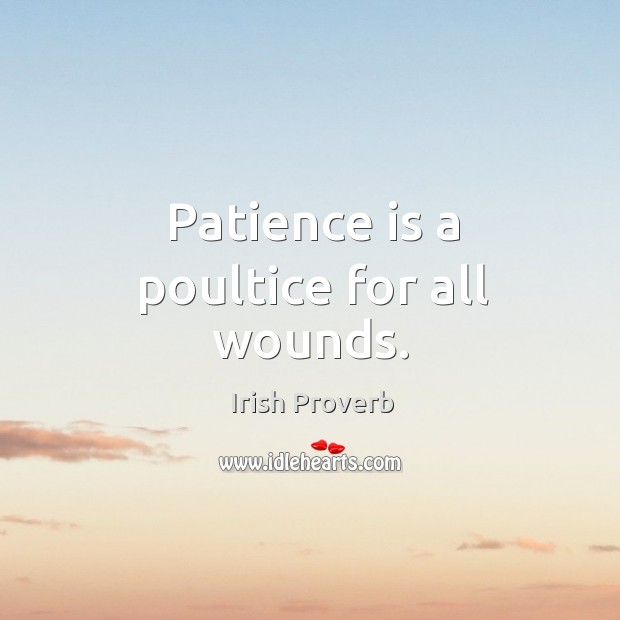Patience is a poultice for all wounds. Image