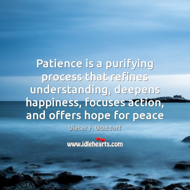 Patience is a purifying process that refines understanding, deepens happiness, focuses action, Image