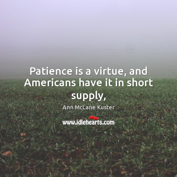 Patience is a virtue, and Americans have it in short supply, Patience Quotes Image