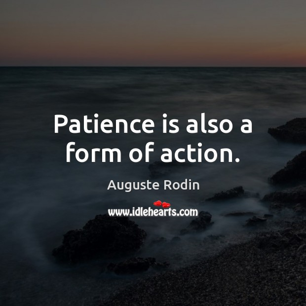 Patience is also a form of action. Patience Quotes Image