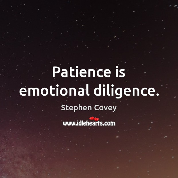 Patience is emotional diligence. Patience Quotes Image