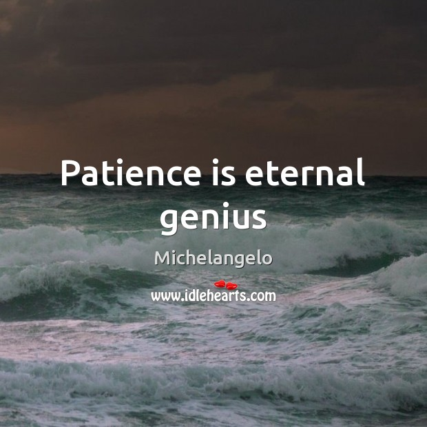 Patience is eternal genius Michelangelo Picture Quote