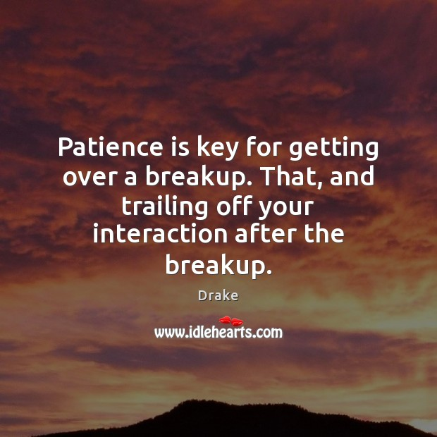 Image, Patience is key for getting over a breakup. That, and trailing off
