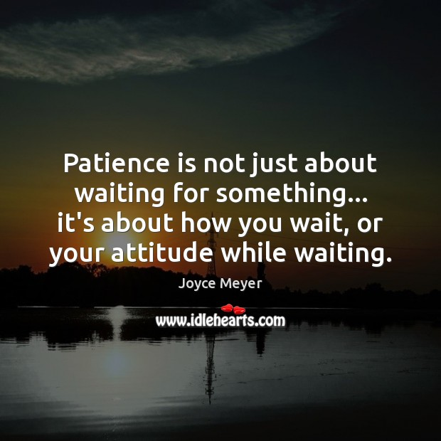 Image, Patience is not just about waiting for something… it's about how you