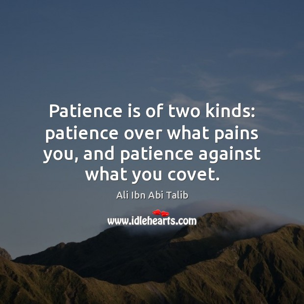Patience is of two kinds: patience over what pains you, and patience Ali Ibn Abi Talib Picture Quote