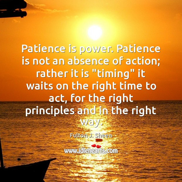 Image, Patience is power. Patience is not an absence of action; rather it