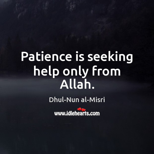 Patience is seeking help only from Allah. Patience Quotes Image