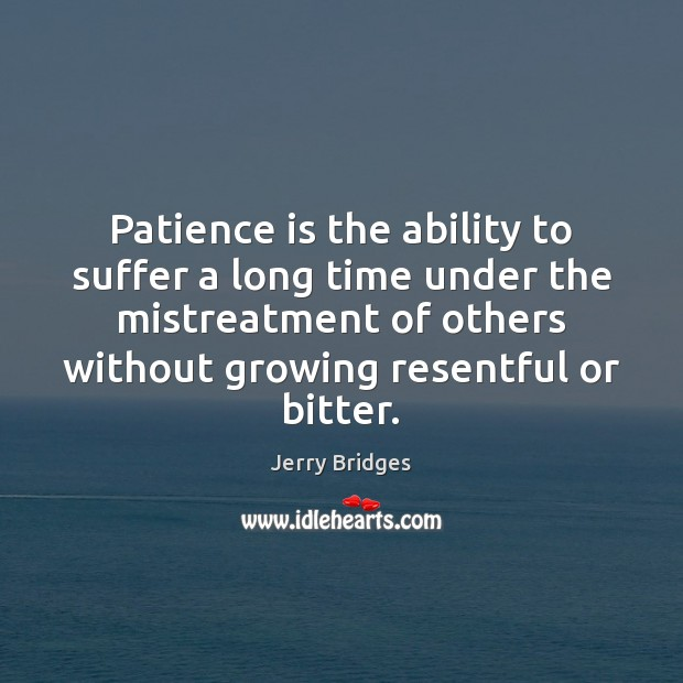 Patience is the ability to suffer a long time under the mistreatment Jerry Bridges Picture Quote