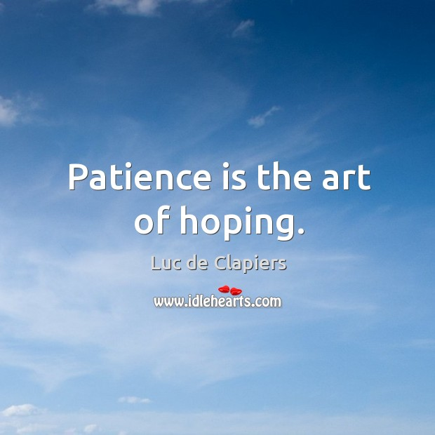 Patience is the art of hoping. Image