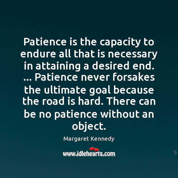 Patience is the capacity to endure all that is necessary in attaining Image