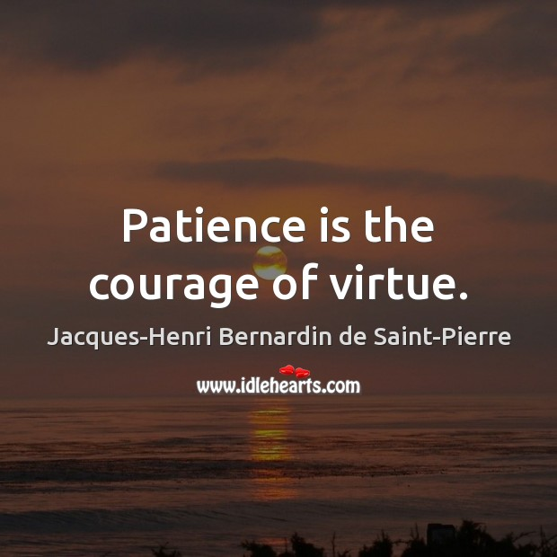Patience is the courage of virtue. Patience Quotes Image