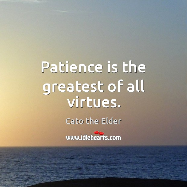 Patience is the greatest of all virtues. Patience Quotes Image