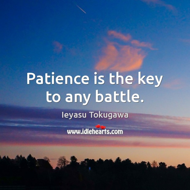 Patience is the key to any battle. Patience Quotes Image