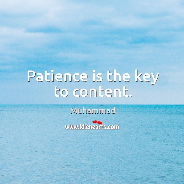 Patience is the key to content. Muhammad Picture Quote