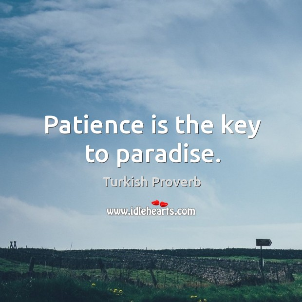 Patience is the key to paradise. Turkish Proverbs Image