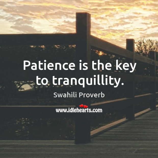 Image, Patience is the key to tranquillity.
