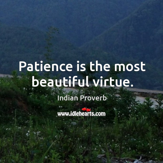 Image, Patience is the most beautiful virtue.