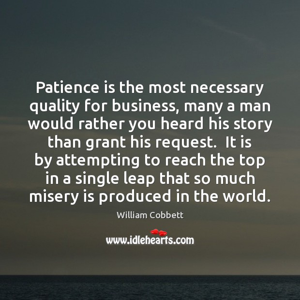 Patience is the most necessary quality for business, many a man would William Cobbett Picture Quote