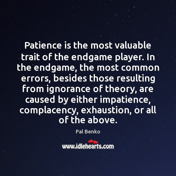 Patience is the most valuable trait of the endgame player. In the Patience Quotes Image
