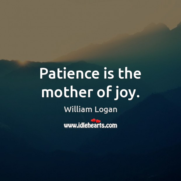 Patience is the mother of joy. Patience Quotes Image