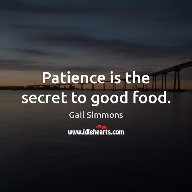 Patience is the secret to good food. Secret Quotes Image