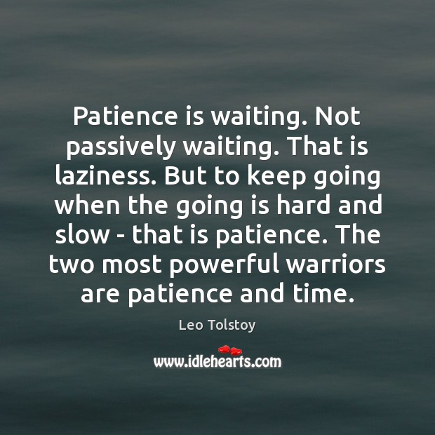 Image, Patience is waiting. Not passively waiting. That is laziness. But to keep