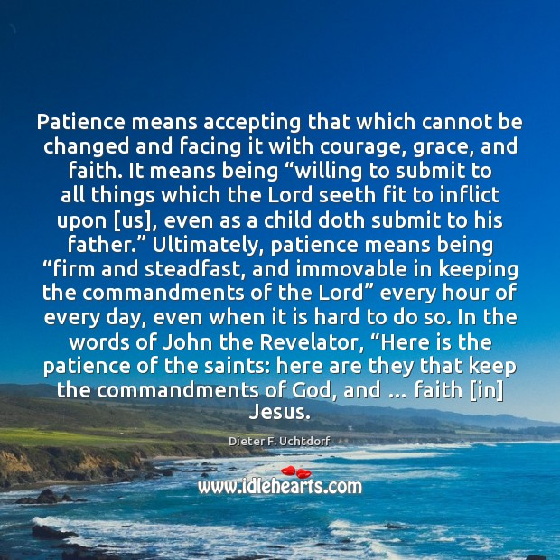 Patience means accepting that which cannot be changed and facing it with Dieter F. Uchtdorf Picture Quote