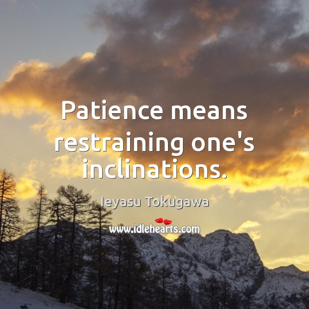 Patience means restraining one's inclinations. Image