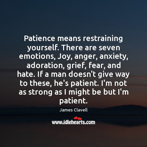 Patience means restraining yourself. There are seven emotions, Joy, anger, anxiety, adoration, James Clavell Picture Quote
