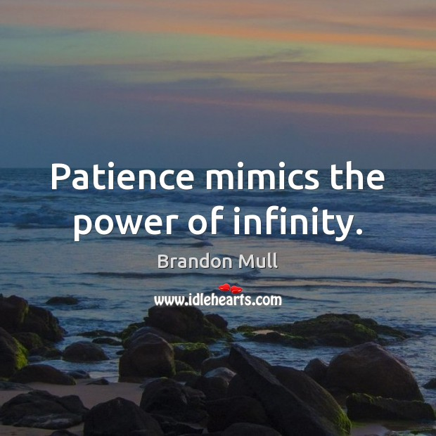 Patience mimics the power of infinity. Brandon Mull Picture Quote