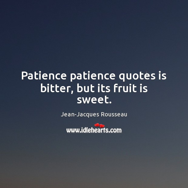 Image, Patience patience quotes is bitter, but its fruit is sweet.