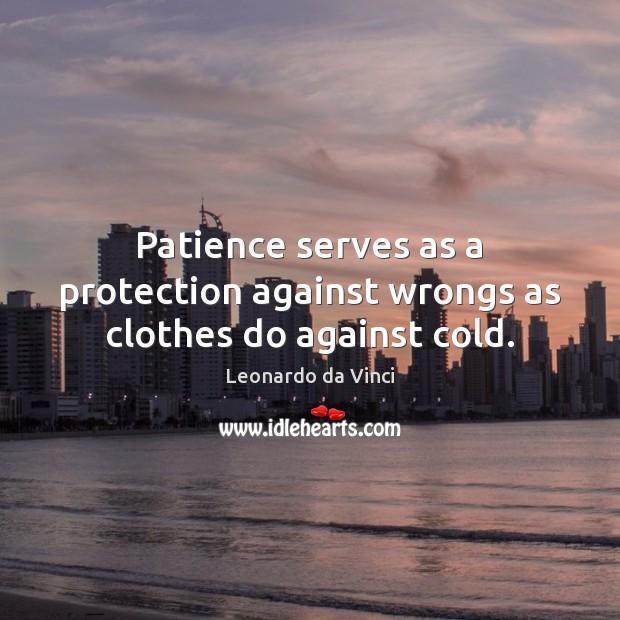 Patience serves as a protection against wrongs as clothes do against cold. Image