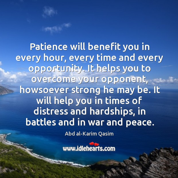 Image, Patience will benefit you in every hour, every time and every opportunity.