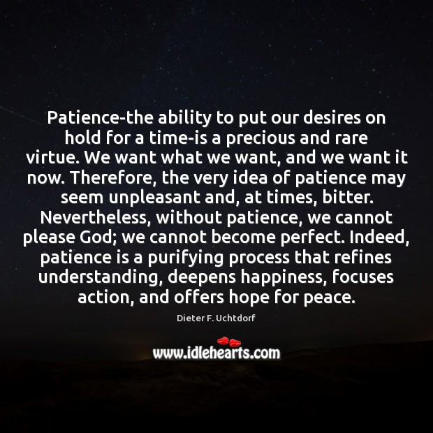 Patience-the ability to put our desires on hold for a time-is a Patience Quotes Image
