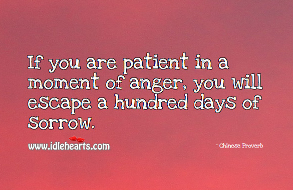 If you are patient in a moment of anger, you will escape a hundred days of sorrow. Chinese Proverbs Image