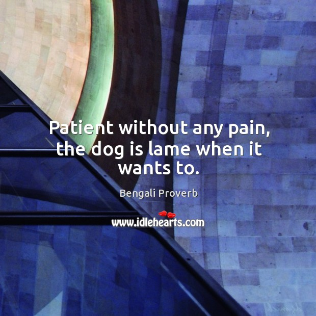 Patient without any pain, the dog is lame when it wants to. Bengali Proverbs Image
