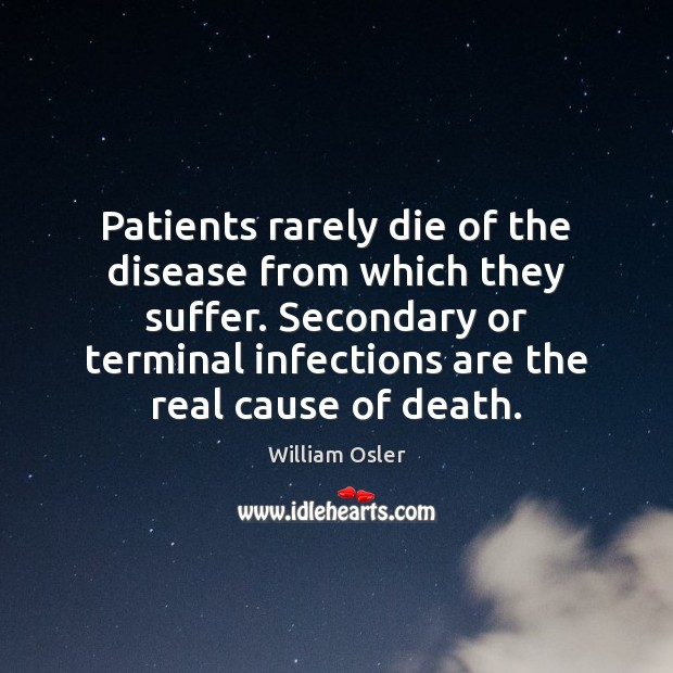 Image, Patients rarely die of the disease from which they suffer. Secondary or