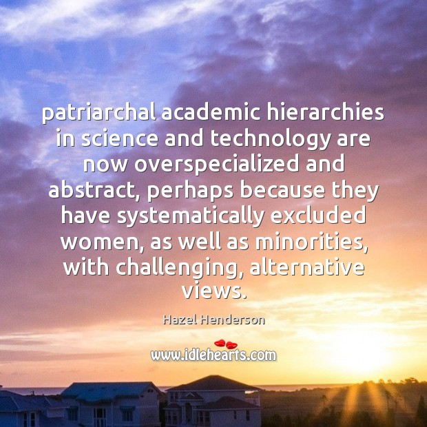 Patriarchal academic hierarchies in science and technology are now overspecialized and abstract, Image