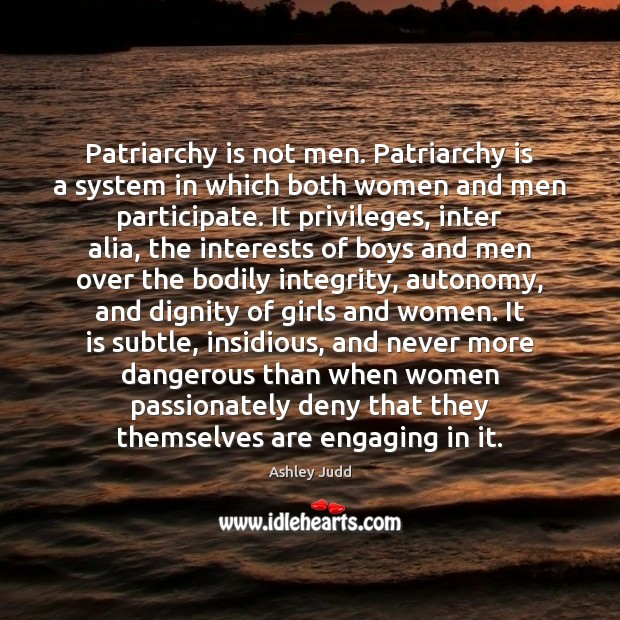 Patriarchy is not men. Patriarchy is a system in which both women Image